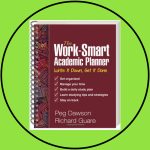 The Work-Smart Academic Planner: Write It Down, Get It Done  by Peg Dawson EdD & Richard Guare PhD