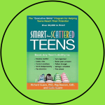 Smart But Scattered Teens by Richard Guare, PhD, Peg Dawson, EdD, and Colin Guare